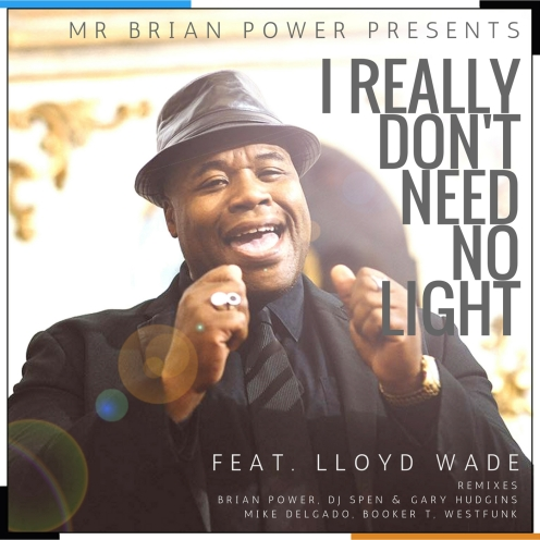 Mr Brian Power presents I really don't need no light featuring lloyd wade